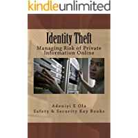 Identity Theft: Managing Risk of Private Information Online (Safety & Security Key Books Book 1)