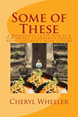 Some of These: A Moderately Feisty Peek at A Few Things I Currently Recall about Southeast Asian Cuisine (Super Half Mini Tomes for Foodies Book 2) Kindle Edition
