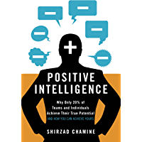 Positive Intelligence: Why Only 20% of Teams and Individuals Achieve Their True Potential AND HOW YOU CAN ACHIEVE YOURS…