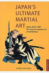 Japan's Ultimate Martial Art: Jujitsu Before 1882 the Classical Japanese Art of Self-Defense Paperback