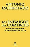 Los enemigos del comercio (pack): Una historia moral de la propiedad I, II y III