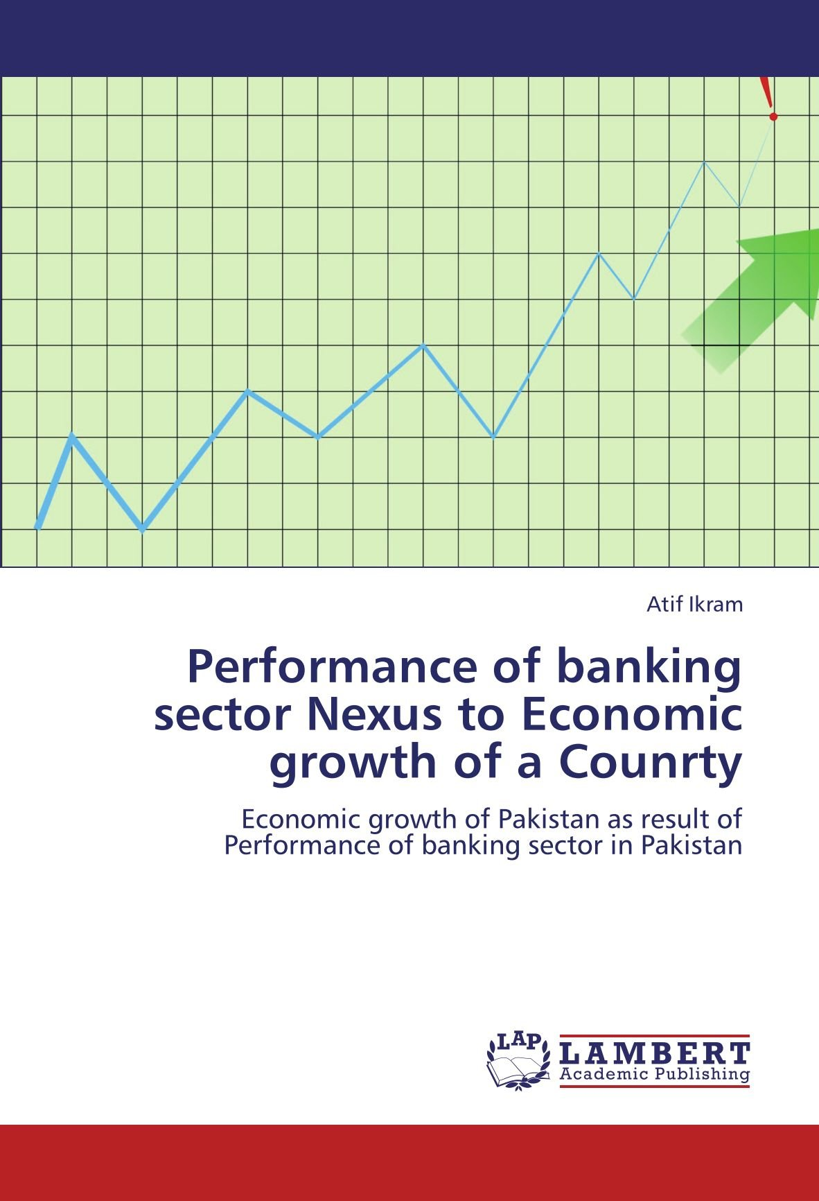 Download Performance of banking sector Nexus to Economic growth of a Counrty: Economic growth of Pakistan as result of Performance of banking sector in Pakistan ebook