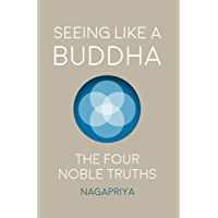 Seeing Like A Buddha: The Four Noble Truths (English Edition)