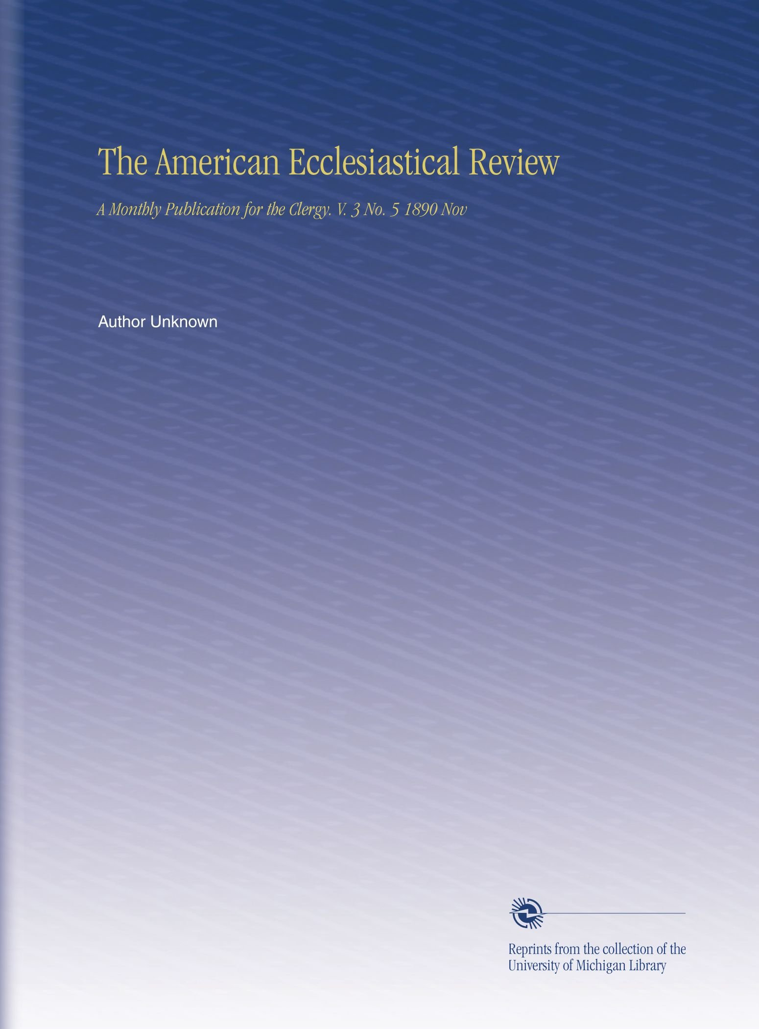 Download The American Ecclesiastical Review: A Monthly Publication for the Clergy. V. 3 No. 5 1890 Nov pdf