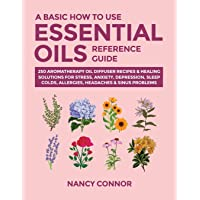 A Basic How to Use Essential Oils Reference Guide: 250 Aromatherapy Oil Diffuser...