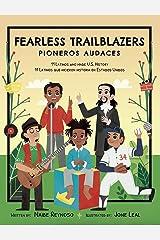 Fearless Trailblazers: 11 Latinos who made U.S. History: Pioneros Audaces: 11 Latinos que hicieron historia en Estados Unidos Kindle Edition