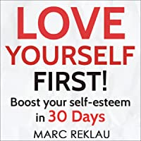 Love Yourself First!: Boost Your Self-Esteem in 30 Days: Change Your Habits, Change Your Life, Book 4