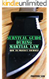 Survival Guide During Martial Law: How to Protect Yourself: (Urban Survival, Survival Skills)