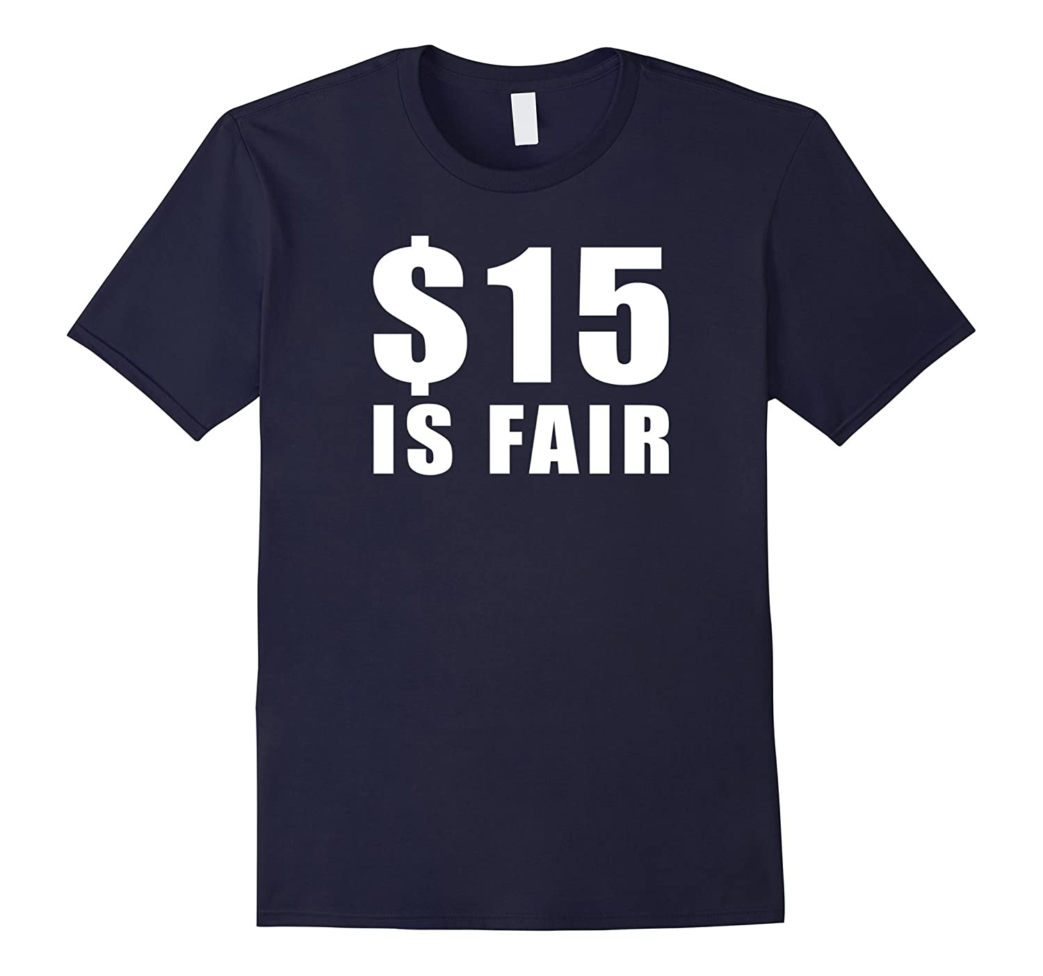 15 Is Fair Minimum Wage Job Workers T-Shirt-TJ