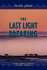 The Last Light Breaking: Living Among Alaska's Inupiat Eskimos Kindle Edition