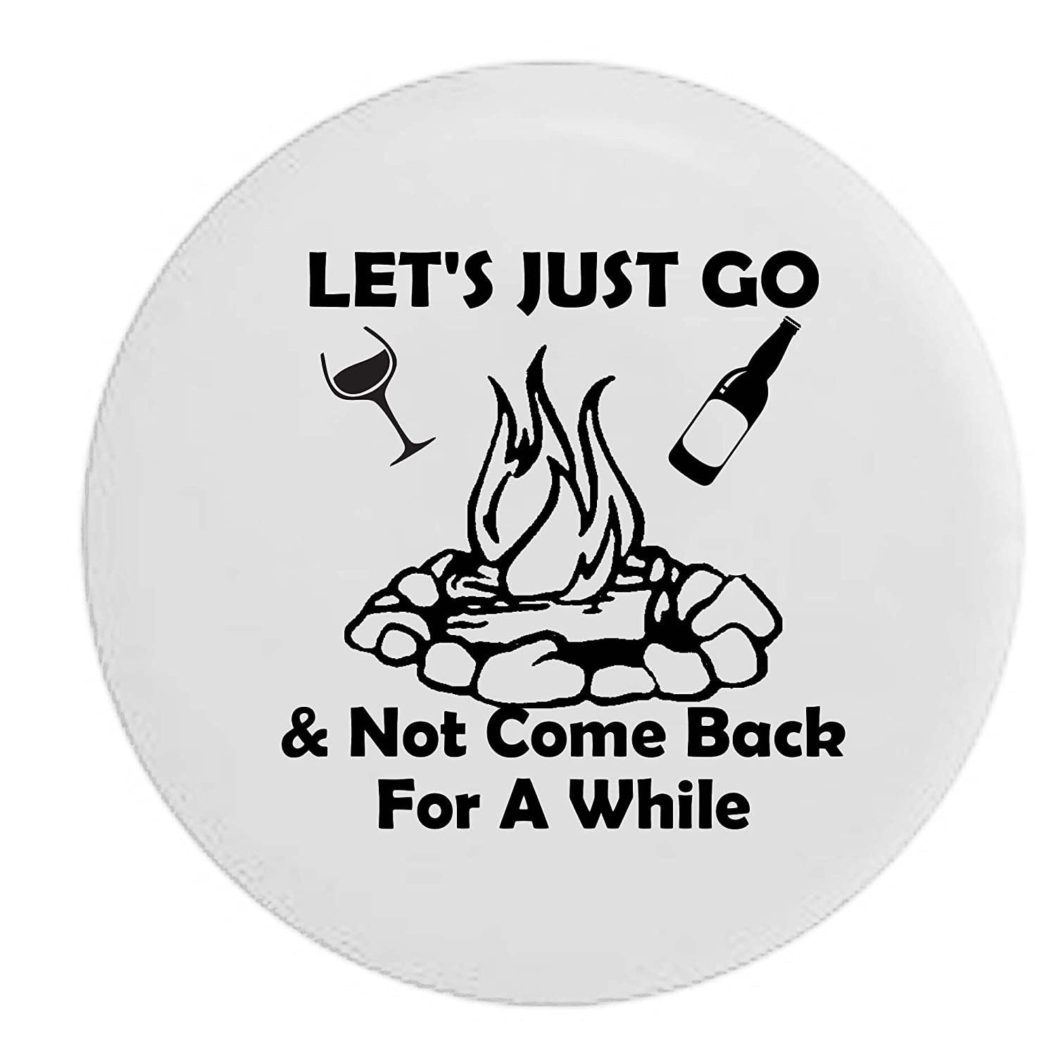 Lets Just Go /& Not Come Back for a While Campfire Travel Drinking Spare Tire Cover OEM Vinyl Black 27.5 in Pike Outdoors Stealth