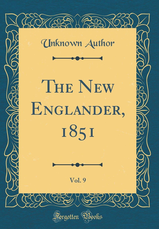 The New Englander, 1851, Vol. 9 (Classic Reprint) pdf