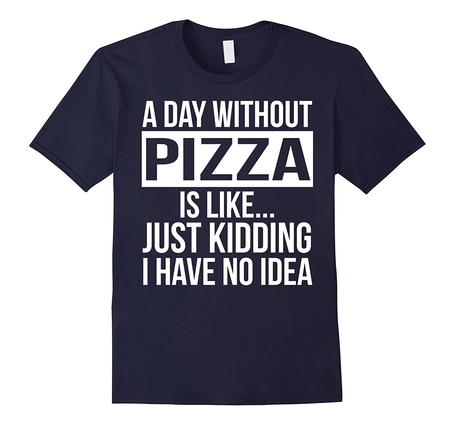 Men's Women's A day without Pizza Funny T-shirt-4LVS