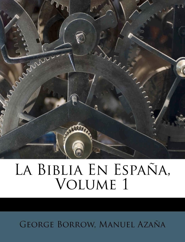 La Biblia En España, Volume 1: Amazon.es: Borrow, George, Azaña, Manuel: Libros