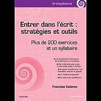 Entrer dans l'écrit : stratégies et outils: Plus de 200 exercices et un syllabaire (French Edition)