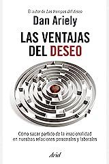 Las ventajas del deseo. Como sacar partido de la irracionalidad en nuestras relaciones personales y laborales (Spanish Edition) Paperback