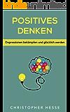 Postitives Denken: Depressionen bekämpfen und glücklich werden