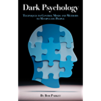 Dark Psychology: Techniques to Control Minds and Methods to Manipulate People (English Edition)