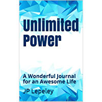 Unlimited Power: A Wonderful Journal for an Awesome Life (English Edition)