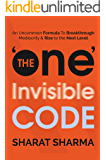 The ONE Invisible Code: An Uncommon Formula To Breakthrough Mediocrity And Rise To The Next Level