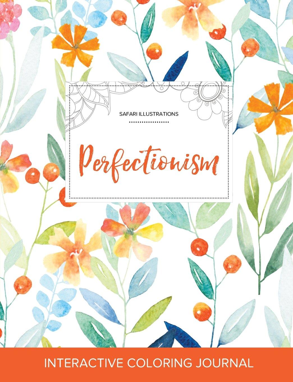 Download Adult Coloring Journal: Perfectionism (Safari Illustrations, Springtime Floral) ebook