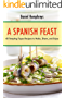 A Spanish Feast: 40 Tempting Tapas Recipes to Make, Share, and Enjoy