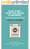 That's Not How You Wash Squirrels: A collection of new essays and emails.