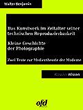 Das Kunstwerk im Zeitalter seiner technischen Reproduzierbarkeit - Kleine Geschichte der Photographie: Zwei Texte zur Medientheorie der Moderne