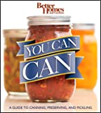 Better Homes and Gardens You Can Can: A Guide to Canning, Preserving, and Pickling (Better Homes and Gardens Cooking)