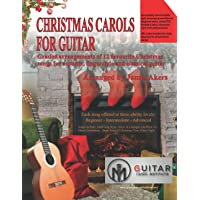 Christmas Carols For Guitar: Graded arrangements of 12 favourite Christmas songs for acoustic, fingerstyle and classical…