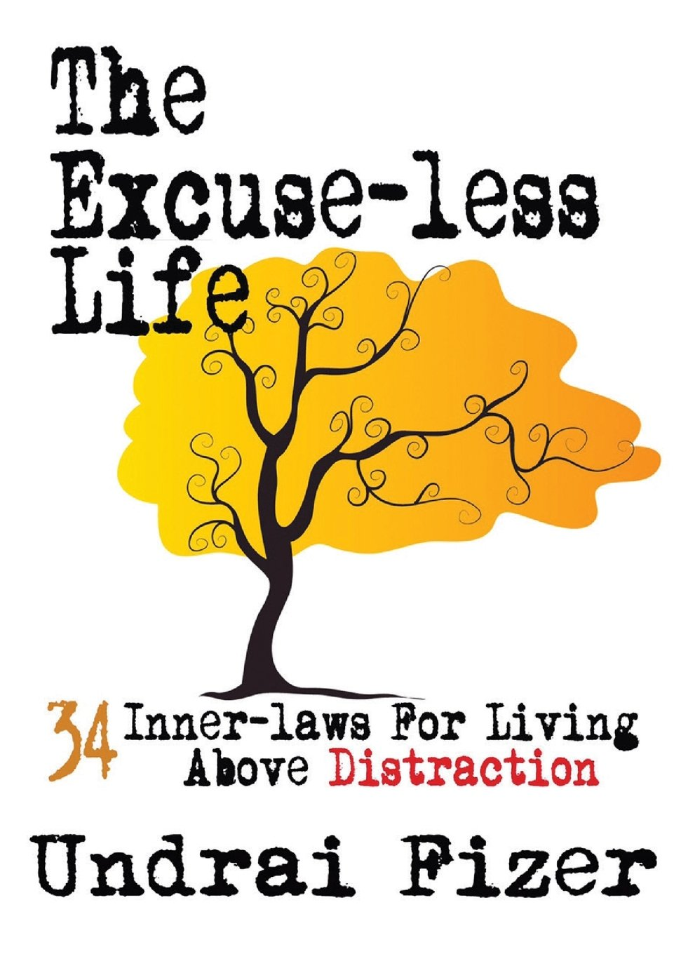 Read Online The Excuse-less Life; 34 Inner-Laws for Living Above Distraction PDF