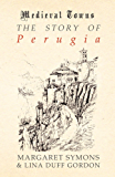 The Story of Perugia (Medieval Towns Series)