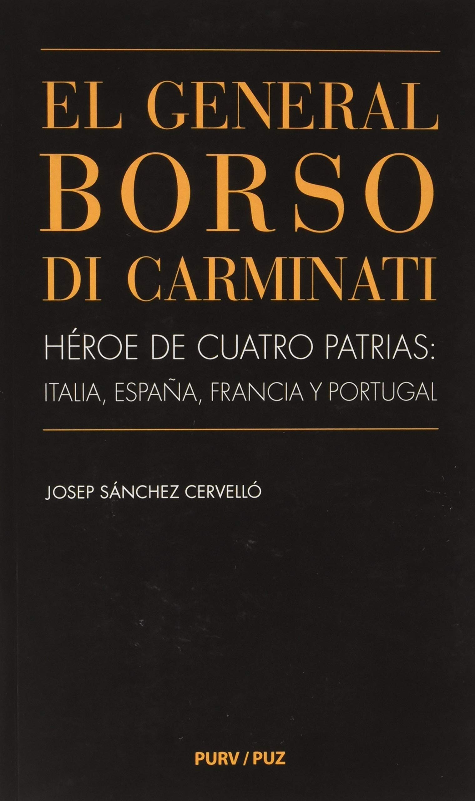 El General Borso di Carminati. Héroe de cuatro patrias: Italia, España, Francia y Portugal: 14 Vidas: Amazon.es: Sánchez Cervelló, Josep: Libros