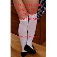 Naughty And Naked: Sexy School Uniforms (Full Nudity) (English Edition)