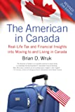 The American in Canada: Real-Life Tax and Financial Insights into Moving to and Living in Canada Updated and Revised Second Edition