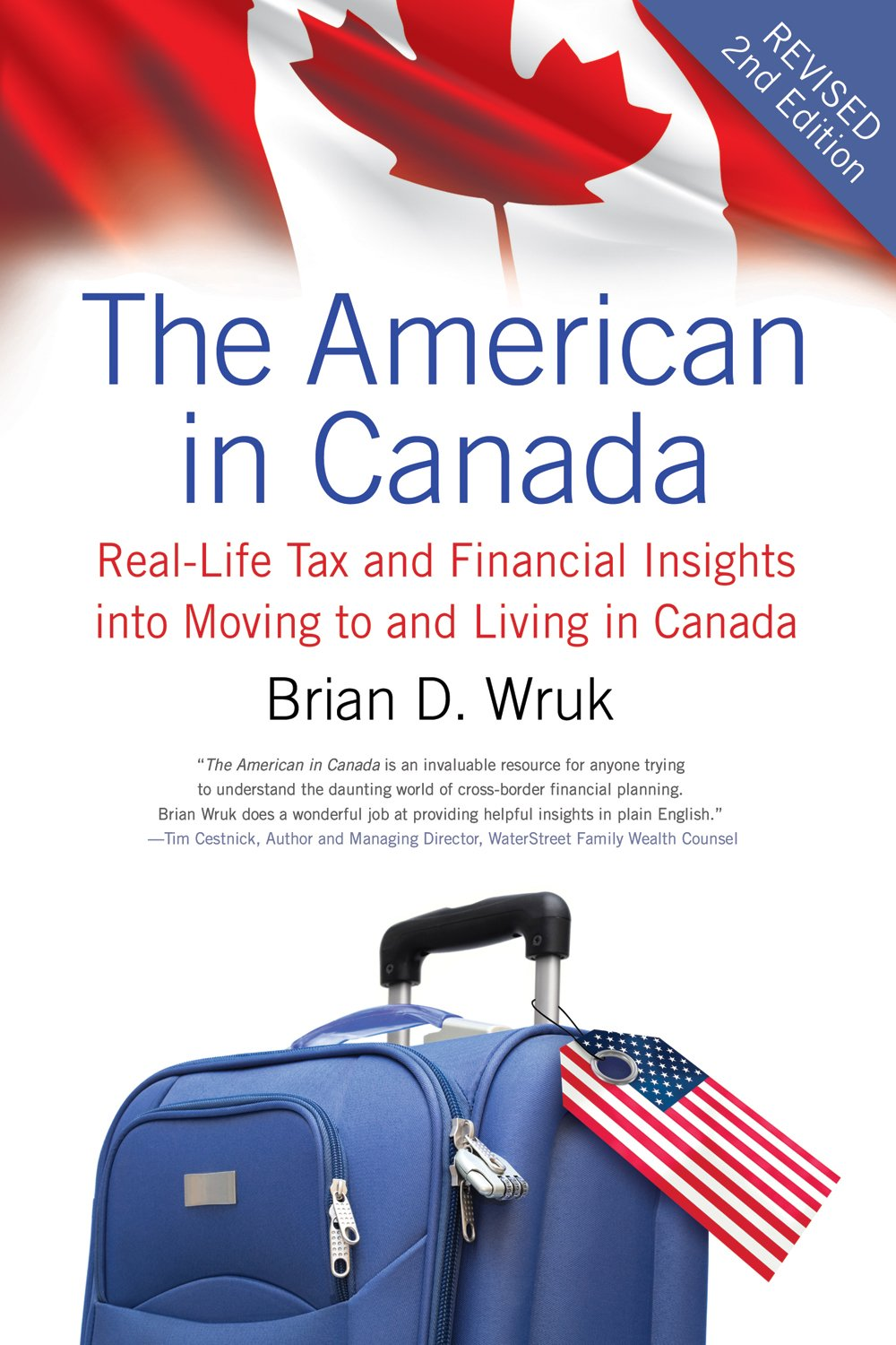 The American in Canada: Real-Life Tax and Financial Insights into Moving to and Living in Canada — Updated and Revised Second Edition