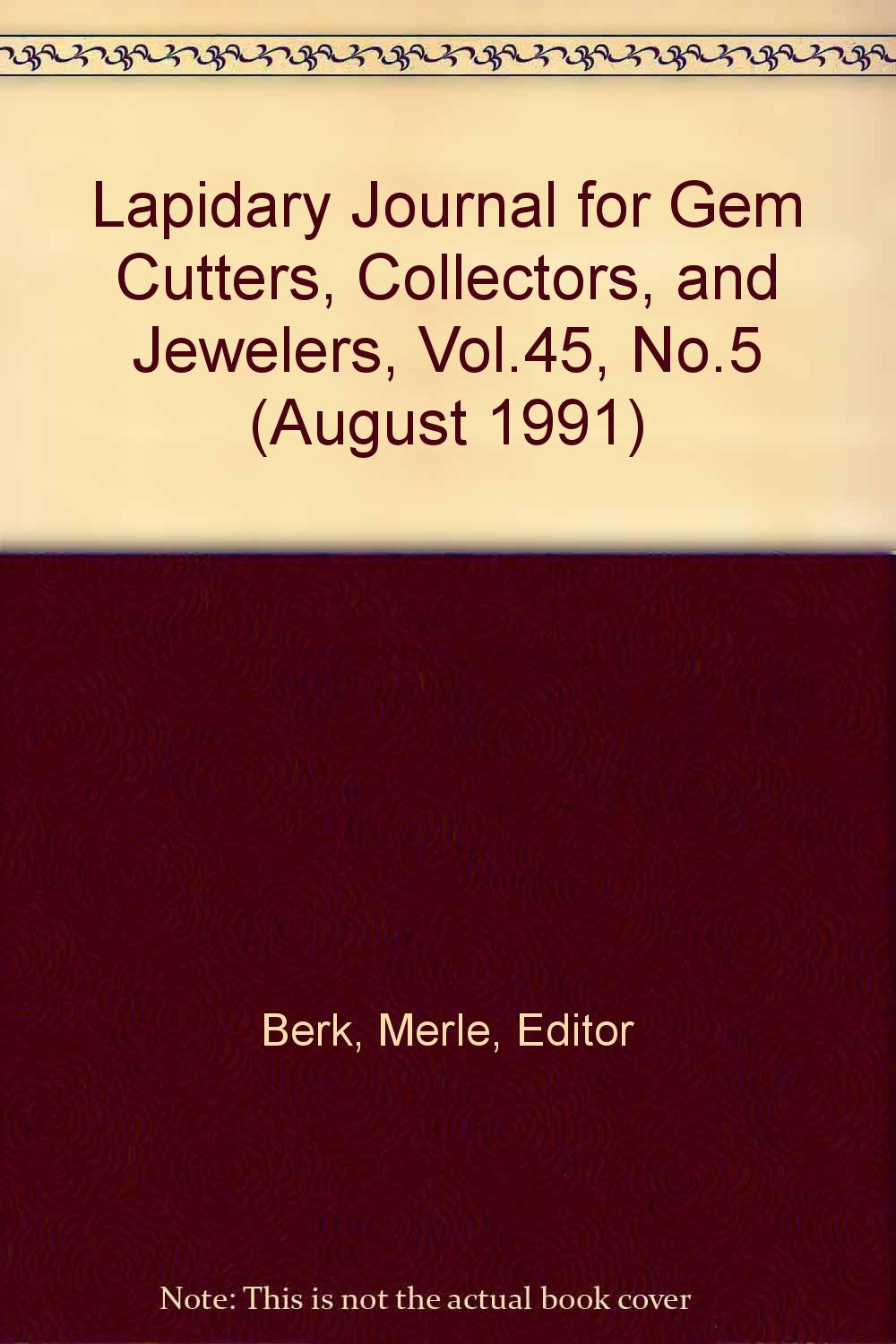 Lapidary Journal for Gem Cutters, Collectors, and Jewelers, Vol.45, No.5 (August 1991)