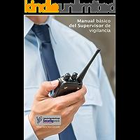 Manual Basico del Supervisor de Vigilancia: Manual Basico Supervisor de Seguridad (Colecciòn Seguridad Privada nº 3)