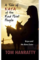 A Tale of Kaya of the Red Paint People: Kaya and the Eater of Bones Kindle Edition