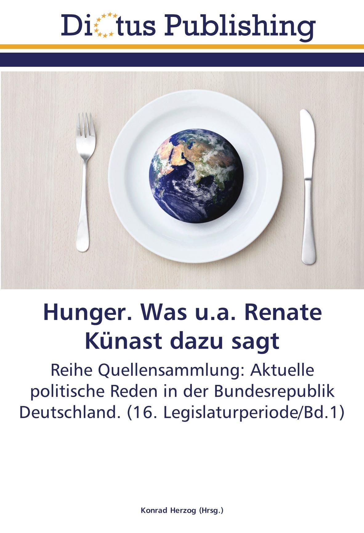Read Online Hunger. Was u.a. Renate Künast dazu sagt: Reihe Quellensammlung: Aktuelle politische Reden in der Bundesrepublik Deutschland. (16. Legislaturperiode/Bd.1) (German Edition) pdf epub