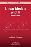 Linear Models with R, Second Edition (Chapman & Hall/CRC Texts in Statistical Science)