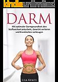 Darm: Mit optimaler Darmgesundheit den Stoffwechsel ankurbeln, Gewicht verlieren und Krankheiten vorbeugen (Schlanker Bauch, Gewichtsverlust und Stoffwechseldiät durch Darmfunktion 1)