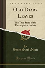 Old Diary Leaves: The True Story of the Theosophical Society (Classic Reprint) Paperback