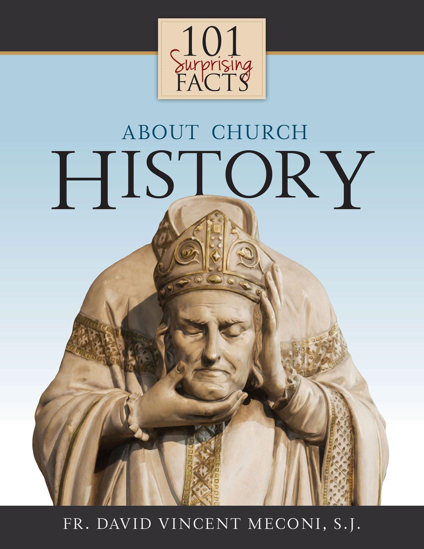 101 Surprising Facts About Church History: David Meconi S.J.:  9781618907332: Amazon.com: Books