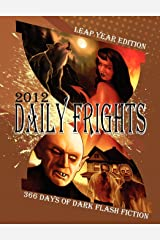 Daily Frights 2012: 366 Days of Dark Flash Fiction (Leap Year Edition) Paperback