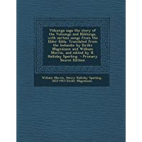 Völsunga saga the story of the Volsungs and Niblungs, with certain songs from the Elder Edda. Translated from the Icelandic by Eiríkr Magnússon and ... Halliday Sparling  - Primary Source Edition