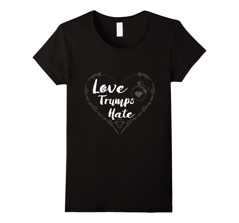 Romantic Shirt- Love Trumps Hate Inspirational Love Shirt