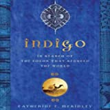 Indigo: In Search of the Color That Seduced the