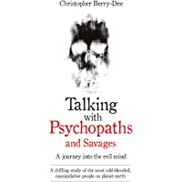 Talking with Psychopaths and Savages - a Journey into the Evil Mind: A Chilling Study of the Most Cold-Blooded…