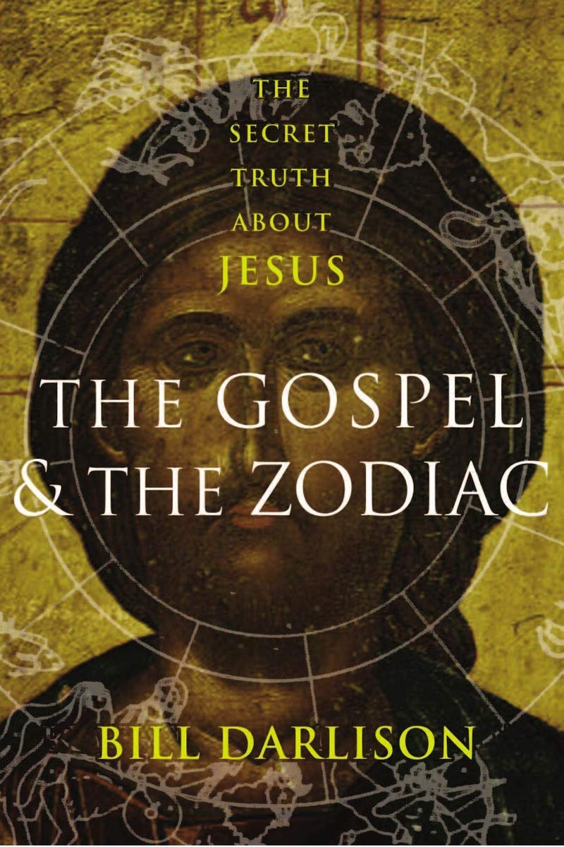Gospel and the Zodiac: The Secret Truth about Jesus: Bill